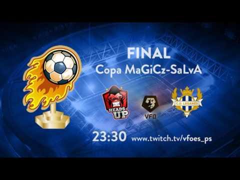 VFO Final Copa MaGiCz-SaLvA Heads Up vs CD Leganés