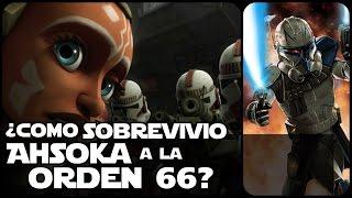 Star Wars ¿Como Sobrevivio Ahsoka A La Orden 66?