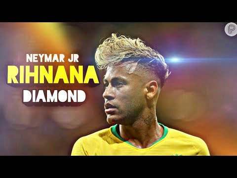 Neymar  Jr  ♠  Rihanna  Diamonds  ♠  Skils  2017/18  ♠