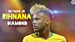 Neymar  Jr  ♠  Rihanna  Diamonds  ♠  Skils  2017/18  ♠