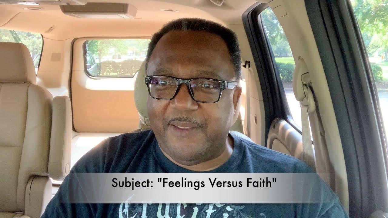 "Mid-Week Message, July 29,2021, Subject: ""Feelings Versus Faith"""