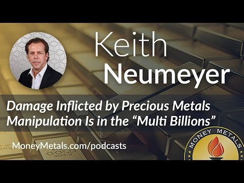 Keith Neumeyer Damage Inflicted by Precious Metals Manipulation Is in the Multi Billions