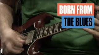 Born From the Blues | Guitar Tricks