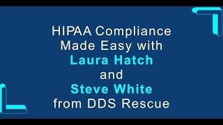 Webinar Replay: HIPAA Compliance Made Easy with Laura Hatch and Steve White of DDS Rescue