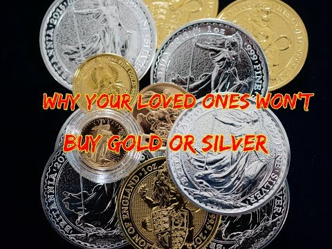 Why Your Loved Ones Won't Buy Gold Or Silver