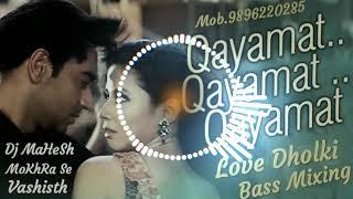 Qayamat Qayamat hindi song Love dholki Remix Dj Mahesh Mokhra Se 🎶