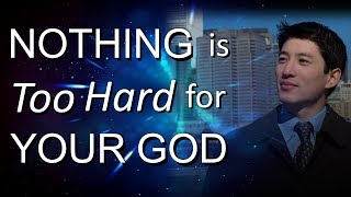 NOTHING IS TOO HARD FOR YOUR GOD