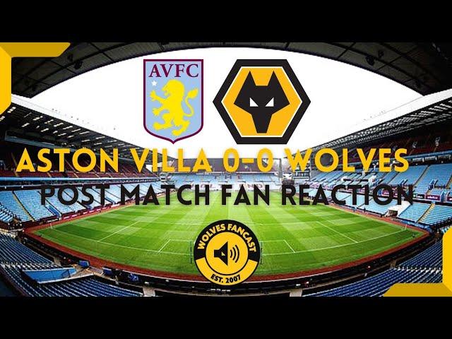 Aston Villa 0-0 Wolves.   Post Match Fan Reaction