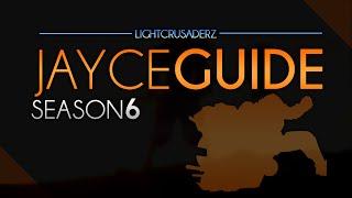 Season 6 In-Depth Jayce Guide - LightCrusaderz