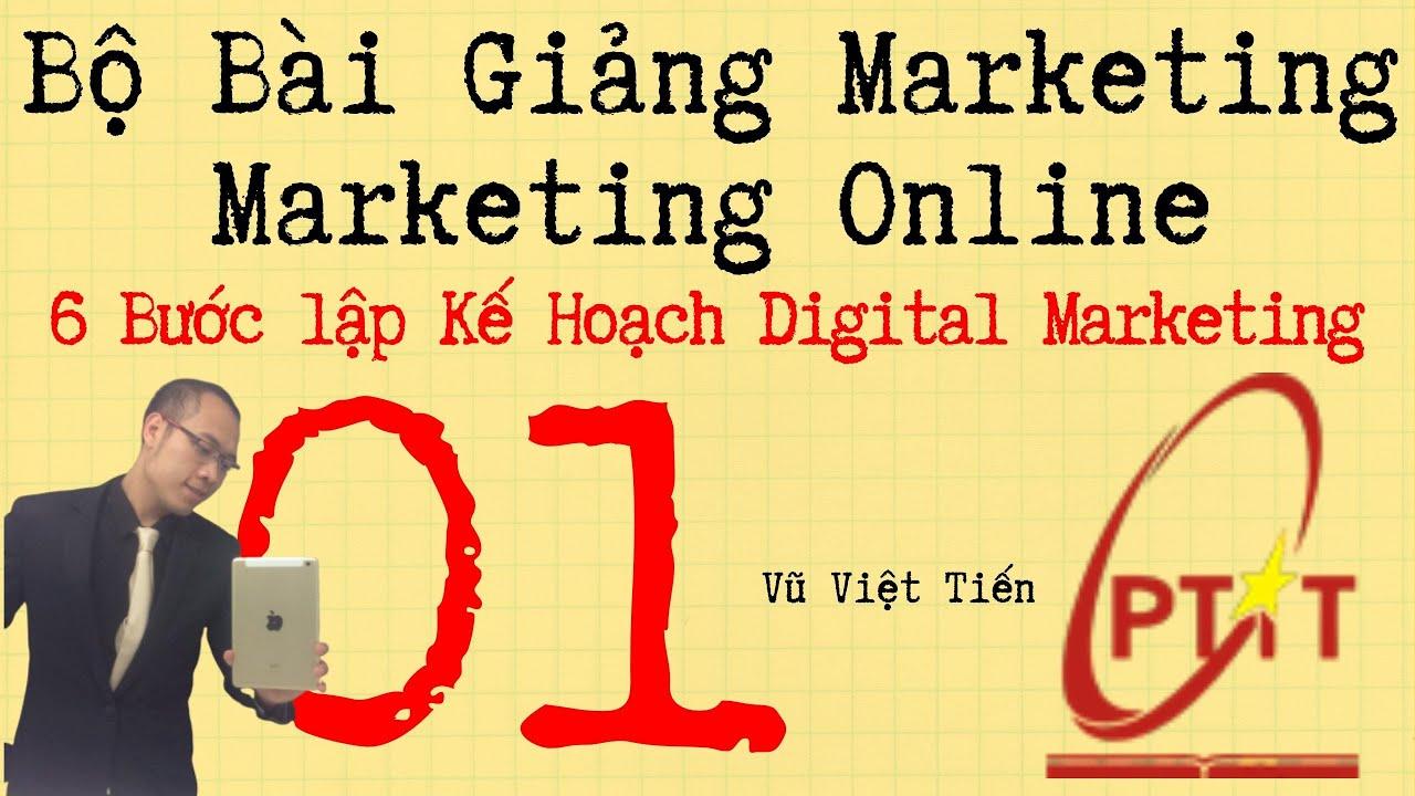Bài giảng 6 bước lập kế hoạch Digital Marketing 01 – Vũ Việt Tiến ( PTIT)