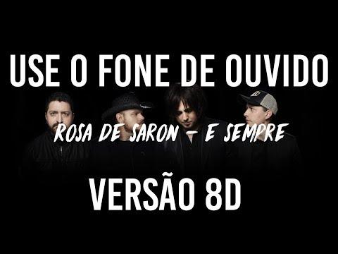 Rosa de Saron - E Sempre | ÁUDIO 8D (USE FONES DE OUVIDO 🎧 )