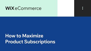 Wix eCommerce | How to Maximize Product Subscriptions & Increase Sales