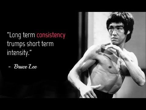 """Long Term Consistency Trumps Short Term Intensity"" - Bruce Lee"