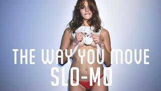The Way You Move SLO-MO