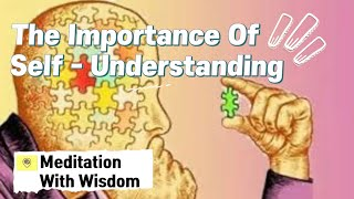 The Importance of Self-understanding - Meditation With Wisdom