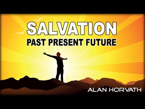Salvation: Past Present & Future