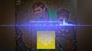 Chilam tambaku ko dabba mix dj nn @ deep cwh