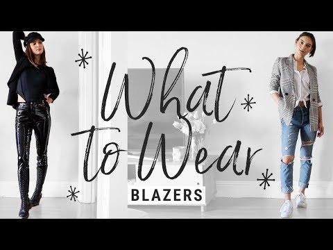 How to Style Blazers to Make Them Look COOL, Not STUFFY!!   WHAT TO WEAR