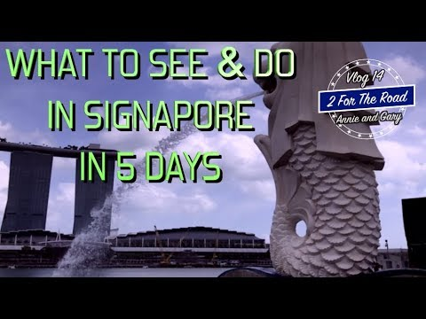 WHAT TO SEE AND DO IN SINGAPORE — IN 5 DAYS