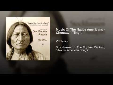 Music Of The Native Americans - Choctaw - Tlingit