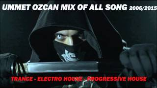 Ummet Ozcan Megamix 2015 | | All songs | | EDM & Trance