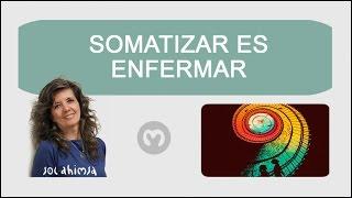 SOMATIZAR ES ENFERMAR