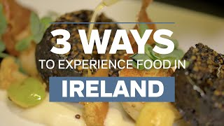 3 ways to experience food in Ireland