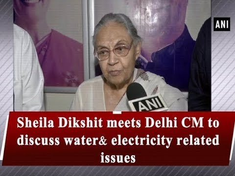 Sheila Dikshit meets Delhi CM to discuss water & electricity related issues