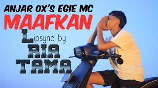 ANJAR OX'S & EGIE MC MAAFKAN lipsync by RIA TAMA