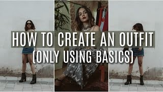 HOW TO CREATE AN OUTFIT (OUT OF BASICS) | Komal Pandey