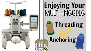 Enjoying Your Multi-Needle: Threading & Anchoring. Brother 6 or 10, PR655, embroidery machine