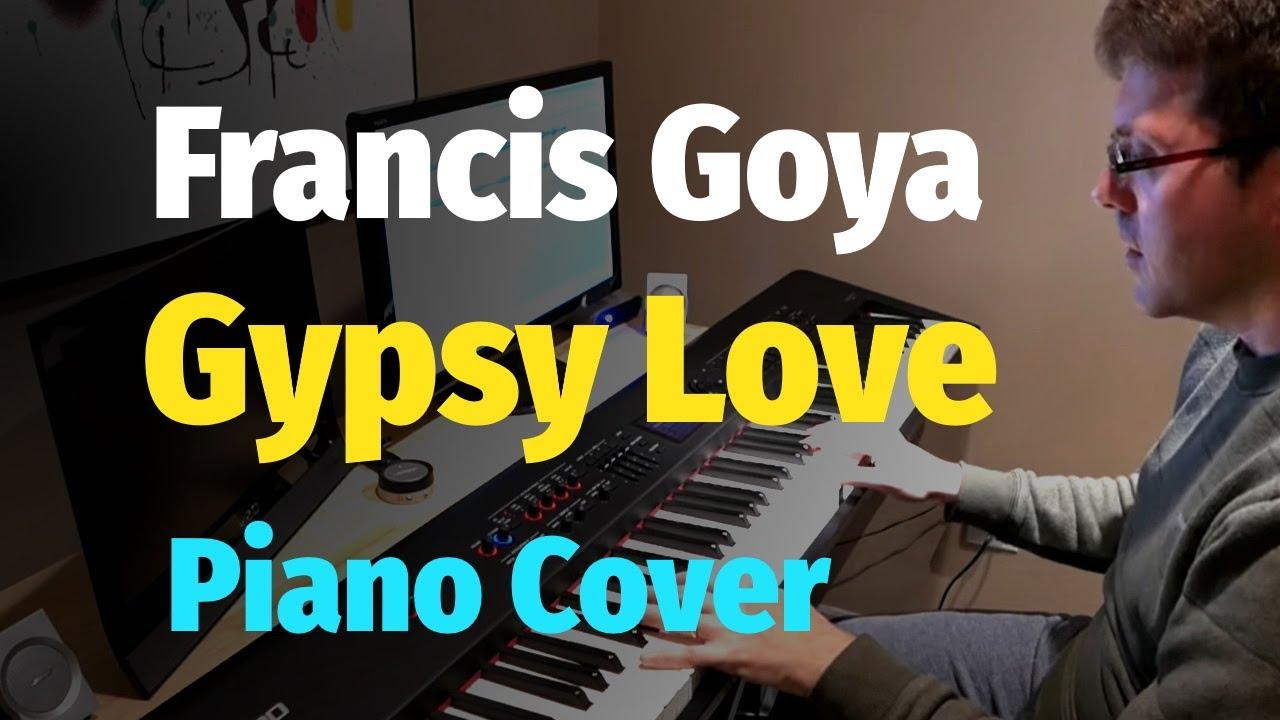 francis-goya-gypsy-love-piano-cover-slava-makovsky-piano-covers