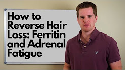 How to Reverse Hair Loss: Ferritin and Adrenal Fatigue