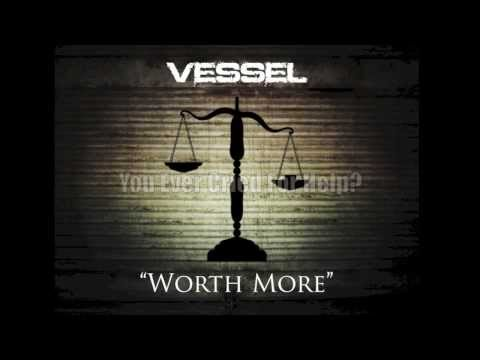 """Worth More"" By Vessel"