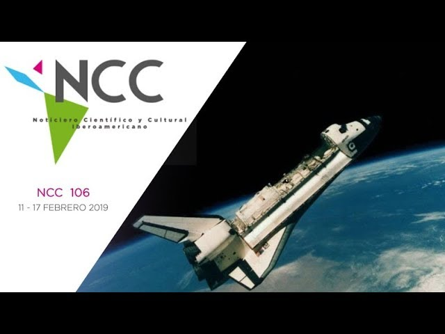 Noticiero Científico y Cultural Iberoamericano, emisión 106. 11 al 17 de febrero 2019.