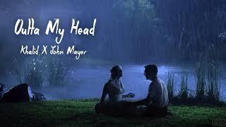 Khalid & John Mayer - Outta My Head (8D)