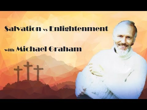 Salvation vs Enlightenment, with Michael Graham
