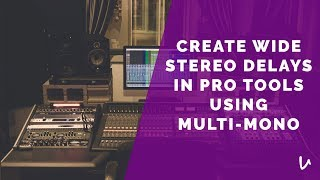 How To Create Wide Delays In Pro Tools Using Multi-Mono