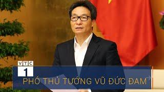 PTT Vũ Đức Đam cảm ơn người dân đồng lòng chống dịch | VTC1