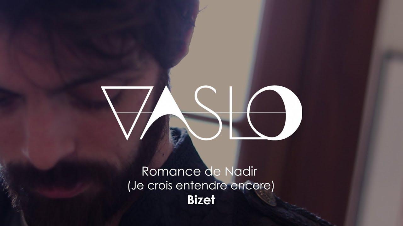 VASLO - Romance de Nadir / Je crois entendre encore - Bizet
