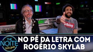 No pé da letra: Rogério Skylab - EP. 12 | The Noite (13/11/18)