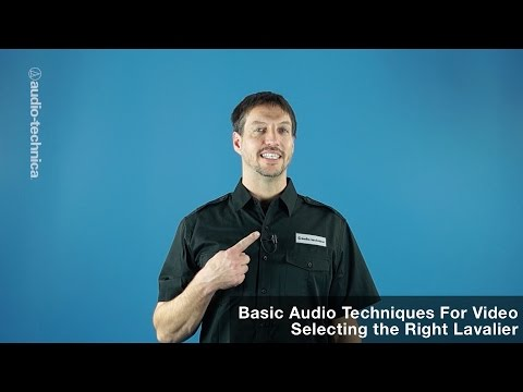 Basic Audio Techniques for Video: Selecting the Right Lavalier Mic