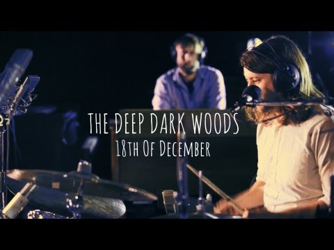 The Deep Dark Woods | 18th Of December