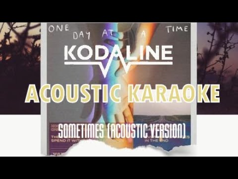 Kodaline - Sometimes (Acoustic Karaoke) Lower Key   Acoustic Version from YouTube · Duration:  3 minutes 27 seconds