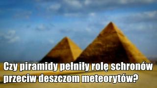 Wielkie piramidy mogły zostać zbudowane jako schrony przedcyklicznym deszczem meteorów