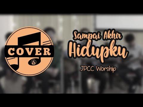 Sampai Akhir Hidupku - JPCC Worship (Cover)