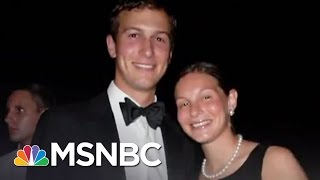 Jared Kushner's Sister Uses His Role In White House In Pitch To Chinese Investors | All In | MSNBC