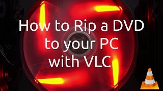 how-to-rip-a-dvd-to-your-pc-with-vlc