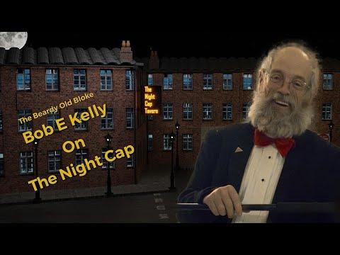 Download The Beardy Old Bloke Bob E Kelly On The Night Cap