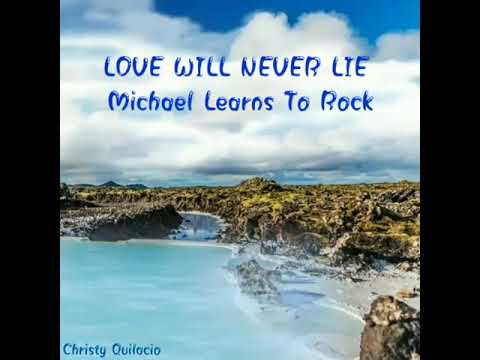 Love Will Never Lie Lyrics /Michael Learns To Rock